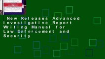 New Releases Advanced Investigative Report Writing Manual for Law Enforcement and Security