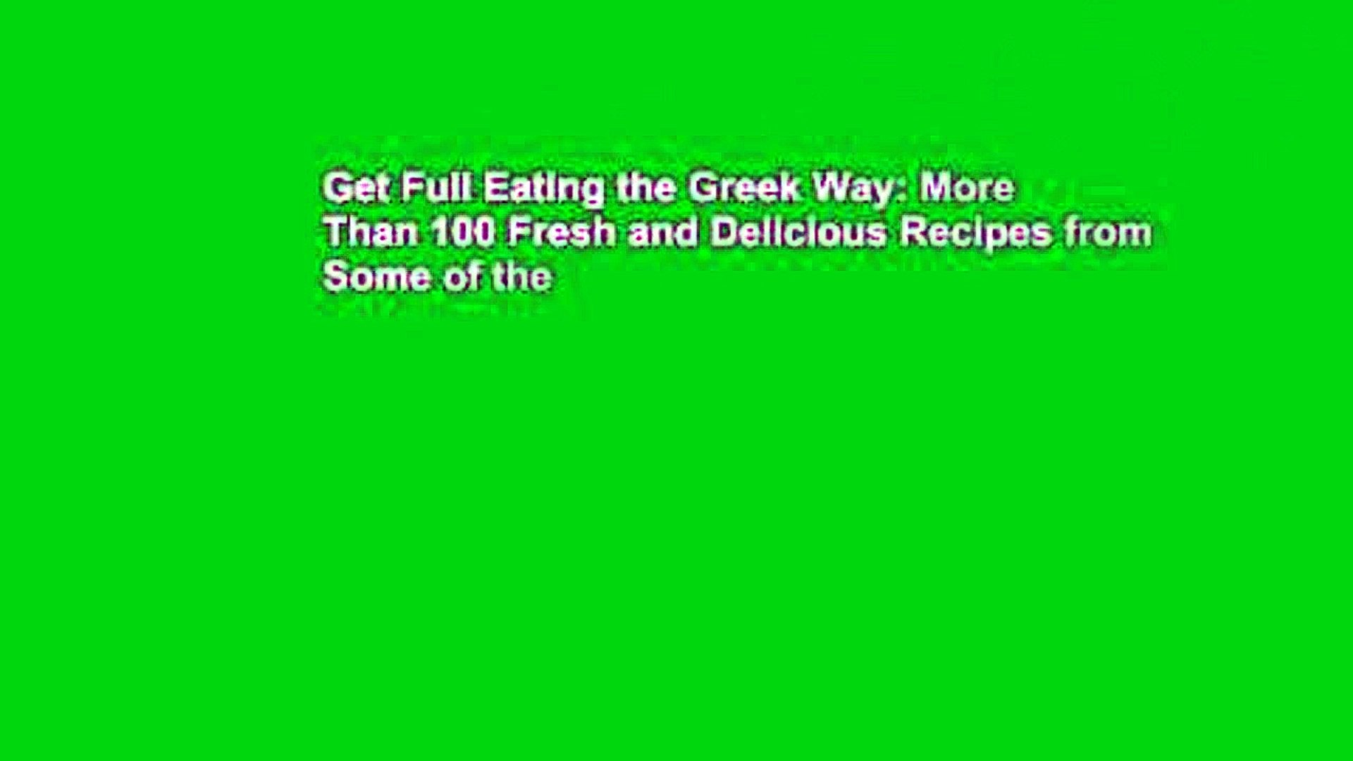 Get Full Eating the Greek Way: More Than 100 Fresh and Delicious Recipes from Some of the