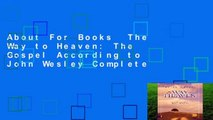 About For Books  The Way to Heaven: The Gospel According to John Wesley Complete