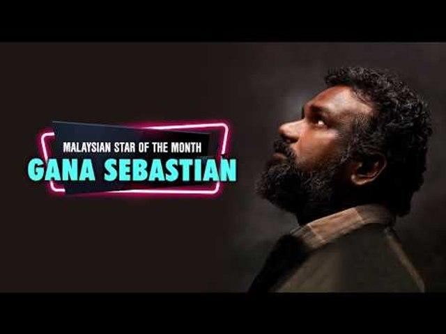 Malaysian Star Of The Month: Gana Sebastian