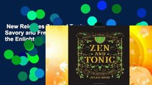 New Releases Zen and Tonic: Savory and Fresh Cocktails for the Enlightened Drinker Complete