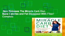 New Releases The Miracle Carb Diet: Make Calories and Fat Disappear-With Fiber! Complete