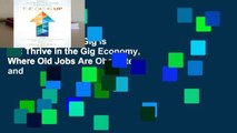 Full E-book  The Gig Is Up: Thrive in the Gig Economy, Where Old Jobs Are Obsolete and