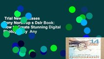 Trial New Releases  Tony Northrup s Dslr Book: How to Create Stunning Digital Photography  Any