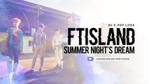 《COMEBACK》FTISLAND - Summer Night's Dream (여름밤의 꿈) Legendado PT | BR