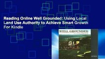 Reading Online Well Grounded: Using Local Land Use Authority to Achieve Smart Growth For Kindle
