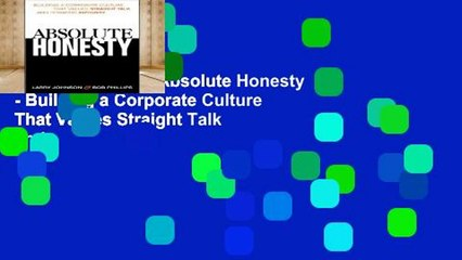 Get s  Absolute Honesty Building A Corporate Culture That Values Straight Talk And Full Movies