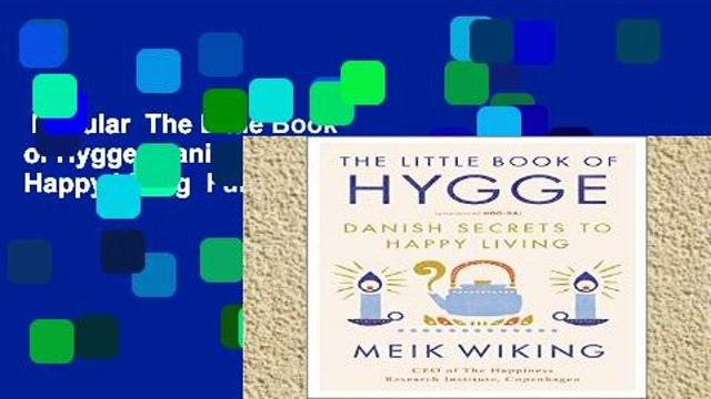 Popular  The Little Book of Hygge: Danish Secrets to Happy Living  Full