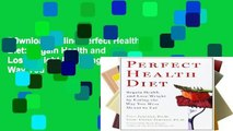 D0wnload Online Perfect Health Diet: Regain Health and Lose Weight by Eating the Way You Were