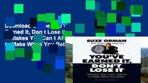 D0wnload Online You ve Earned It, Don t Lose It: Mistakes You Can t Afford to Make When You Retire