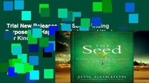 Trial New Releases  The Seed: Finding Purpose and Happiness in Life and Work  For Kindle