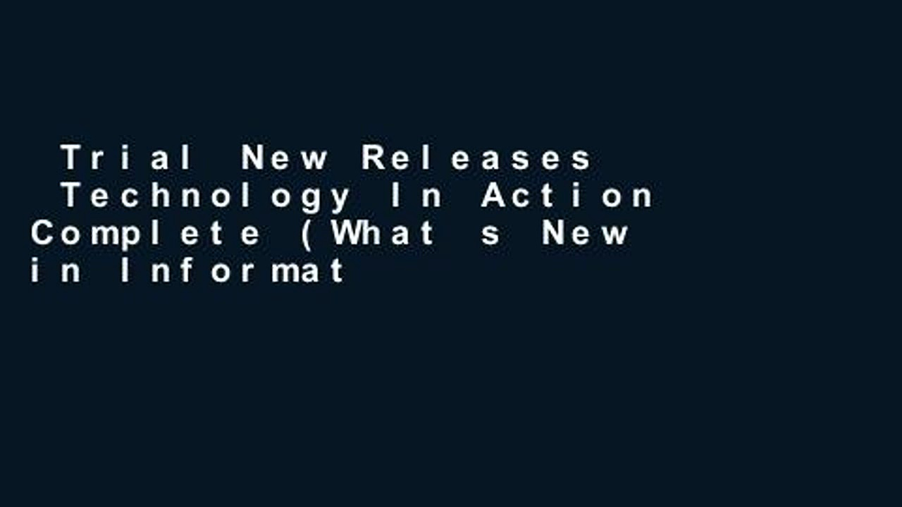 Trial New Releases  Technology In Action Complete (What s New in Information Technology)  For Full