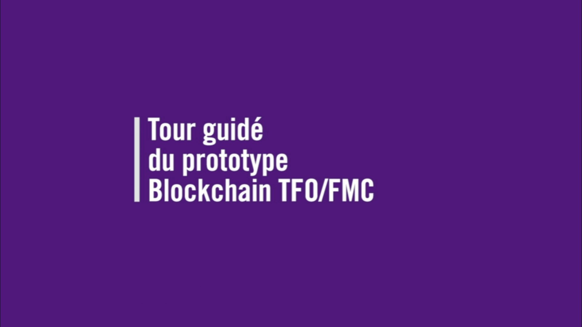 Tour guidé du prototype Blockchain TFO/FMC