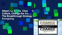 About For Books  Change the Culture, Change the Game: The Breakthrough Strategy for Energizing
