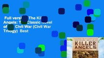Full version  The Killer Angels: The Classic Novel of the Civil War (Civil War Trilogy)  Best