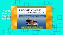New Releases Home Care How to: The Guide to Starting Your Senior in Home Care Business  Unlimited