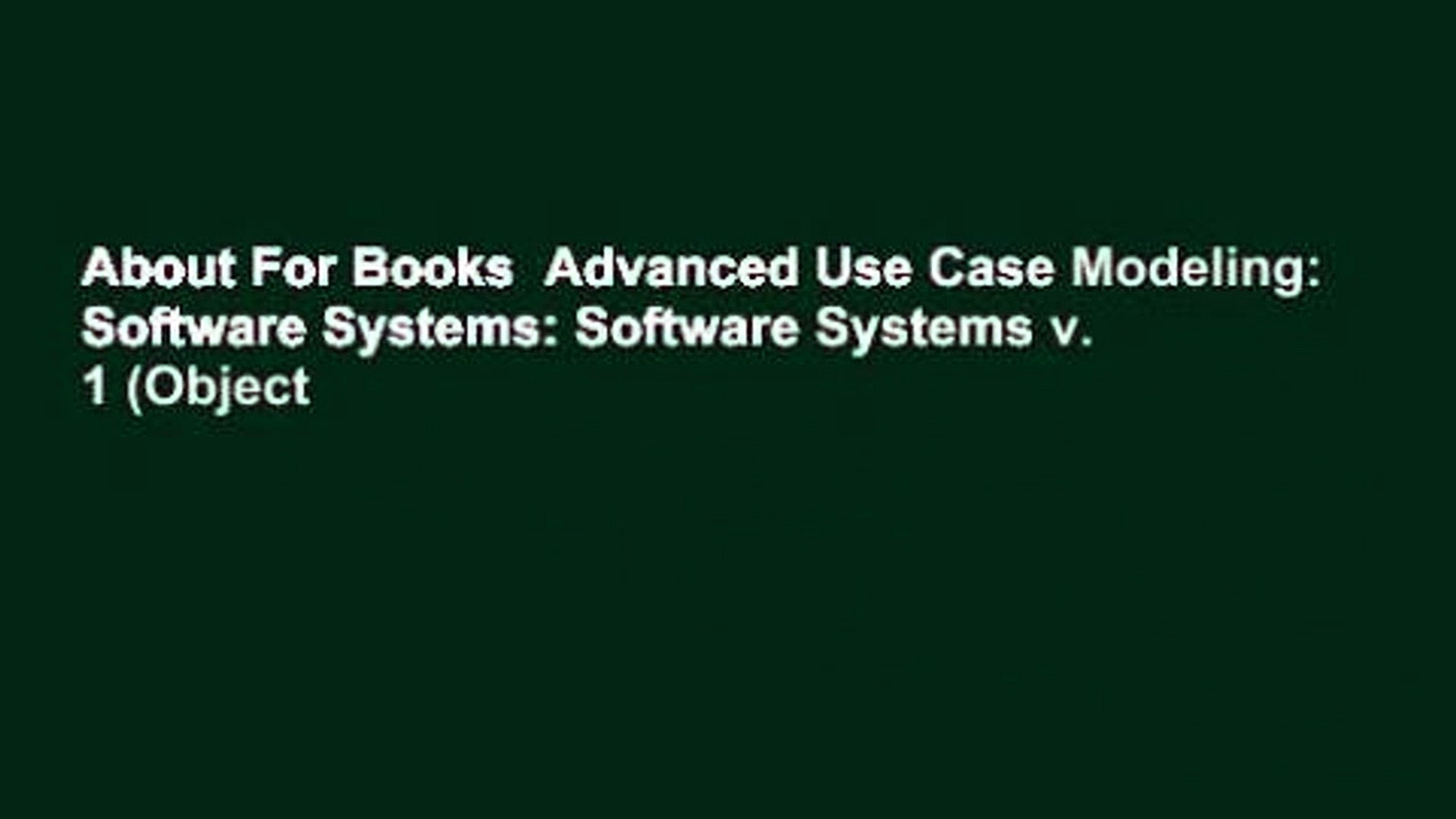About For Books  Advanced Use Case Modeling: Software Systems: Software Systems v. 1 (Object
