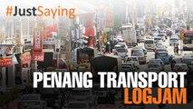 #JUSTSAYING: Penang Transport Logjam