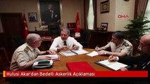 Hulusi Akar'dan Bedelli Askerlik Açıklaması