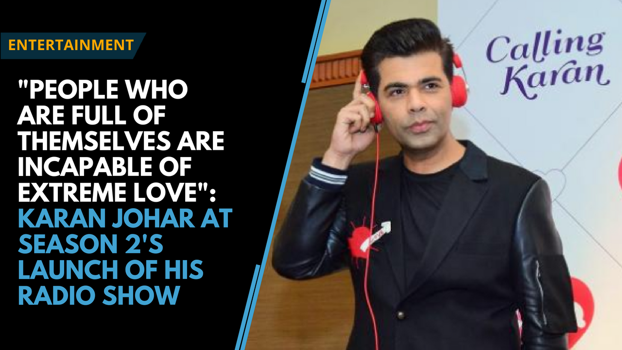"""People who are too full of themselves are incapable of love"": Karan Johar"