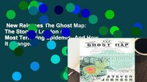 New Releases The Ghost Map: The Story of London s Most Terrifying Epidemic--And How It Changed