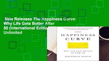 New Releases The Happiness Curve: Why Life Gets Better After 50 (International Edition)  Unlimited