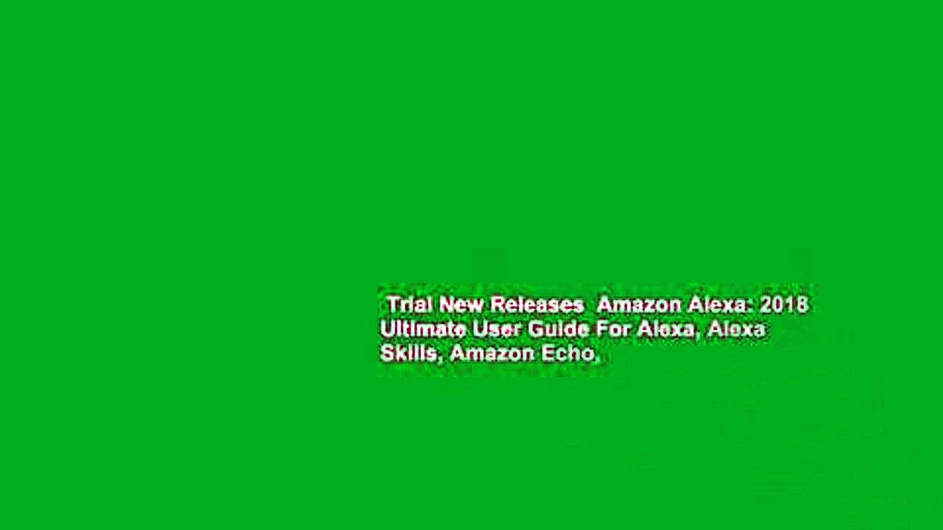 Trial New Releases  Amazon Alexa: 2018 Ultimate User Guide For Alexa, Alexa Skills, Amazon Echo,