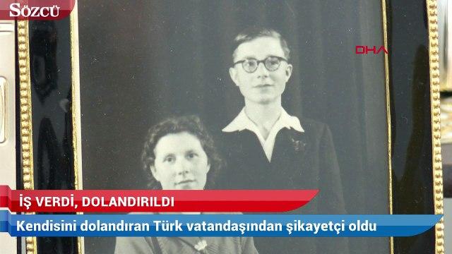 Alman vatandaşı, iş verdiği Türk tarafından dolandırıldığını iddia etti