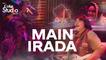 Main Irada, Haniya Aslam, Rachel Viccaji, Shamu Bai, Ariana & Amrina, Coke Studio 11, Episode 1.