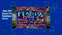 New Releases An Inspirational Colouring Book For Everyone: Be Fearless In The Pursuit Of What
