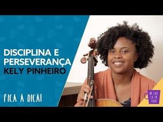 Fica a Dica da Convidada | Disciplina e Perseverança | Kely Pinheiro