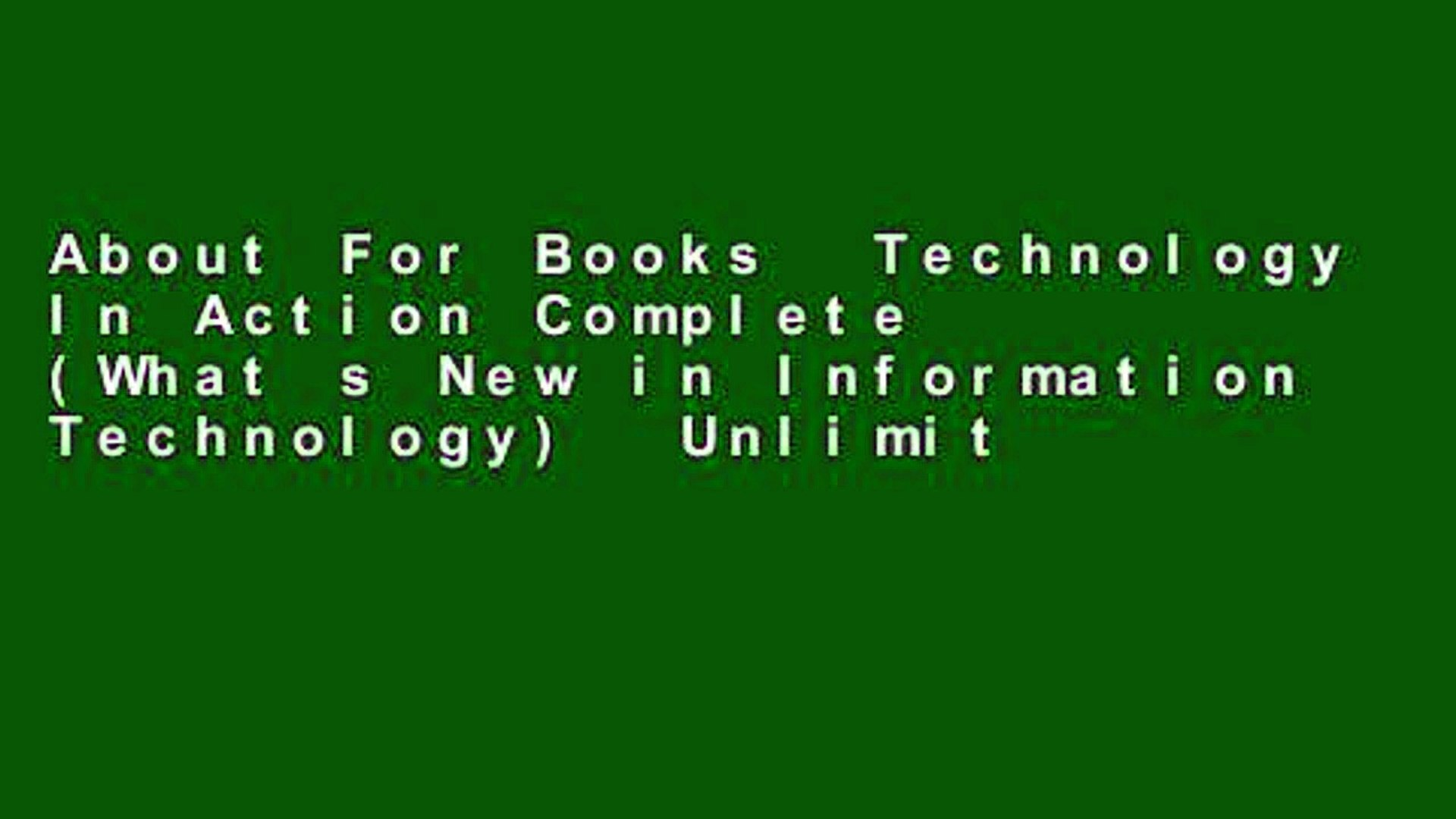 About For Books  Technology In Action Complete (What s New in Information Technology)  Unlimited