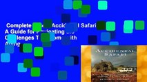 Complete acces  Accidental Safari: A Guide for Navigating the Challenges That Come with Aging