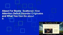 About For Books  Scattered: How Attention Deficit Disorder Originates and What You Can Do about It