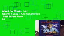 About For Books  I Am George Lucas (I Am (Scholastic))  Best Sellers Rank : #4