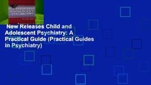 New Releases Child and Adolescent Psychiatry: A Practical Guide (Practical Guides in Psychiatry)