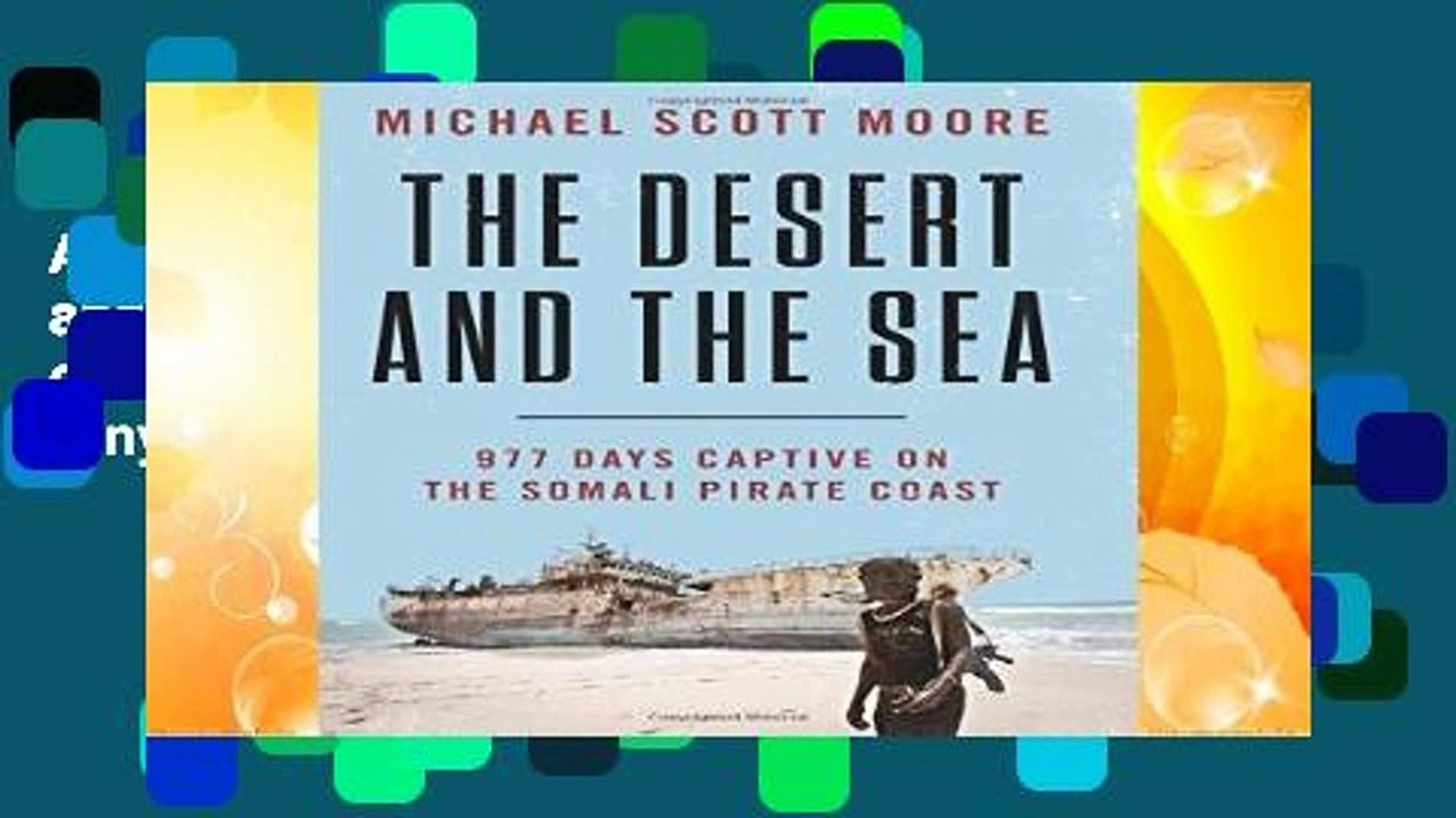 About For Books  The Desert and the Sea: 977 Days Captive on the Somali Pirate Coast  Any Format