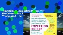 New Releases Expecting Better: Why the Conventional Pregnancy Wisdom Is Wrong--And What You
