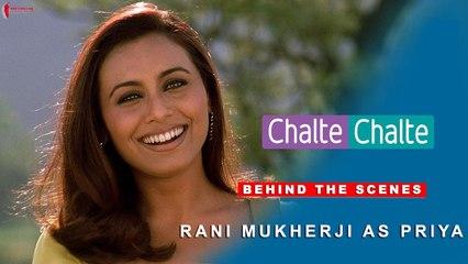 Chalte Chalte | Behind The Scenes | Shah Rukh Khan | Rani Mukherji as Priya