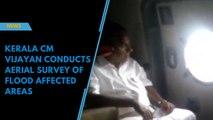 Kerala CM Vijayan conducts aerial survey of flood affected areas