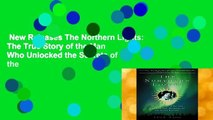 New Releases The Northern Lights: The True Story of the Man Who Unlocked the Secrets of the