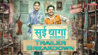 Sui Dhaaga - Made in India | Trailer Breakdown | Varun Dhawan | Anushka Sharma |