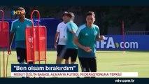 ''Mesut'un yerinde olsam bırakırdım''... (Almanya'da Mesut Özil tartışması devam ediyor)