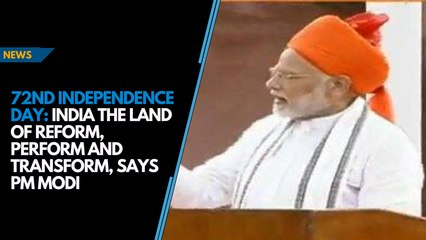 72nd Independence Day: India the land of reform, perform and transform, says PM Modi