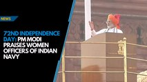 72nd Independence Day: PM Modi praises women officers of Indian Navy