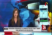 Pasajera denuncia a taxista de Uber por intento de secuestro