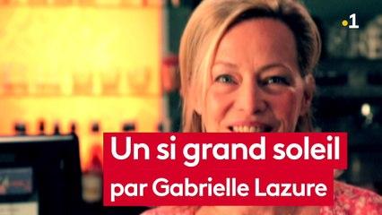 UN SI GRAND SOLEIL-ITV GABRIELLE LAZURE
