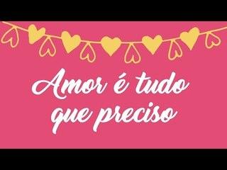 Amor é tudo que preciso!