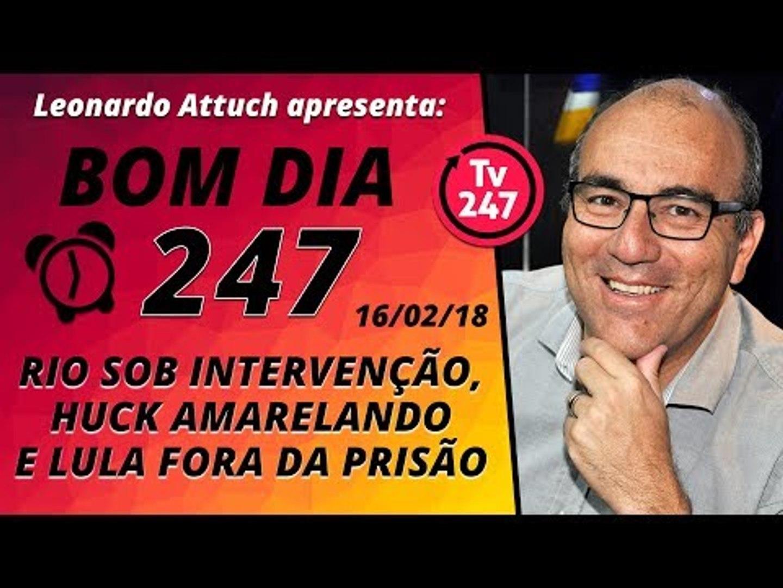Boa dia 247 (16/2/17) - Rio sob intervenção, Huck amarelando e Lula fora da prisão