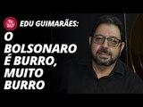 """Edu Guimarães: """"o Bolsonaro é burro, muito burro"""""""